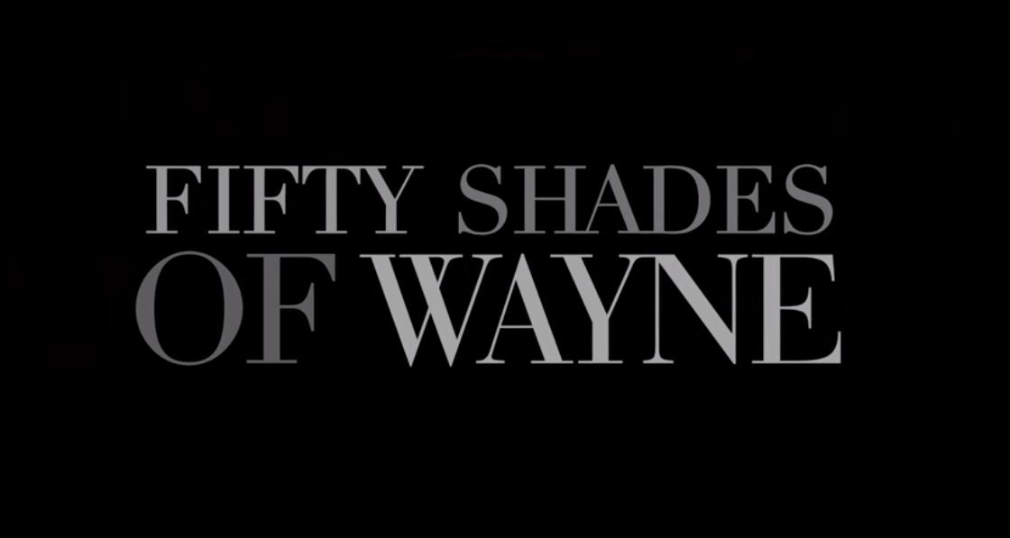 50 Shades of Wayne